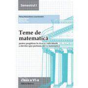 Teme de matematica clasa a VI-a, semestrul I (2013-2014). Pregatirea la clasa si individuala a elevilor spre performanta in matematica