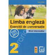 Limba Engleza - Exercitii de conversatie - Nivel intermediar 2 (CEF - B1, A2, A1)
