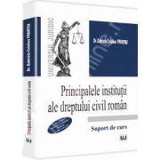 Principalele institutii ale dreptului civil roman. Editia a II-a, revazuta si adaugita conform noului Cod Civil