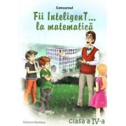 Concursul. Fii inteligenT... la matematica, clasa a IV-a (Anul scolar 2013-2014)