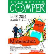 Matematica, pentru clasele V-VIII, anii 2013-2014. Culegeri comper - Etapa I