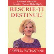 Camelia Patrascanu, Rescrie-ti destinul!