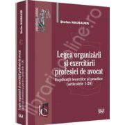 Legea organizarii si exercitarii profesiei de avocat. Explicatii teoretice si practice (articolele 1-28)
