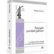Principiile procedurii judiciare. In reglementarea actuala si in noile coduri de procedura