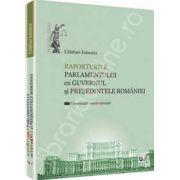 Raporturile Parlamentului cu Guvernul si Presedintele Romaniei - Comentarii constitutionale