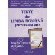 Teste de Limba Romana pentru clasa a VIII-a. Pregateste-te pentru tezele cu subiect unic!