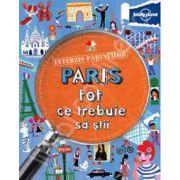 Paris - Tot ce trebuie sa stii (Interzis Parintilor)