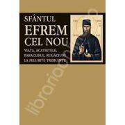 Sfantul Efrem cel Nou. Viata, acatistele, paraclisul, rugaciuni la felurite trebuinte