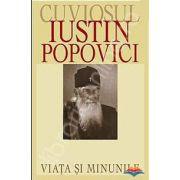 Cuviosul Iustin Popovici - viata si minunile