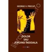Dolor sau Jupuind indoiala (George V. Precup)