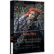 Ultima vrajitoare din Transilvania. Volumul. 1 - Contesa Aneke