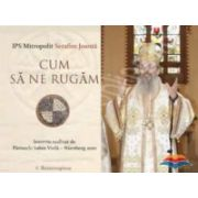 CD audio. Cum sa ne rugam. Interviu cu IPS Mitropolit Serafim Joanta