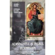 Adevaratul si falsul ecumenism (Aurel Pavel)