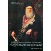 O viata inchinata bisericii si neamului. Sfantul Ierarh Andrei Saguna (Laurentiu Streza)