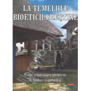 La temeliile bioeticii crestine. Eseuri critice asupra gandirii lui H. Tristram Engelhardts jr