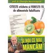 Citeste eticheta si fereste-te de alimentele falsificate. Si noi ce mai mancam? Volumul 3 (Gheorghe Mencinicopschi)