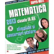Matematica. Olimpiade si concursuri scolare 2013, pentru clasele IX-XII