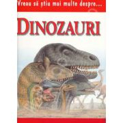 Vreau sa stiu mai multe despre... Dinozauri