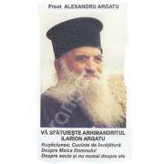 Va sfatuieste Arhimandritul Ilarion Argatu: Rugaciunea. Cuvinte de invatatura. Despre maica Domnului. Despre secte si nu numai despre ele