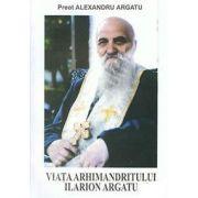 Viata Arhimandritului Ilarion Argatu