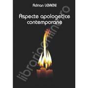 Aspecte apologetice contemporane (Adrian Lemeni)