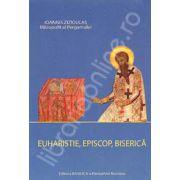 Euharistie, episcop, biserica (Ioannis Zizioulas)