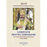 Daniel Patriarhul, Libertate pentru comuniune. Lucrarea Bisericii in societate - Anul 2009