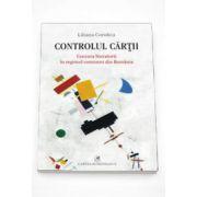 Controlul cartii. Cenzura literaturii in regimul comunist din Romania (Liliana Corobca)