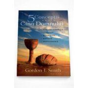 Cinci conceptii despre Cina Domnului (Gordon T. Smith)