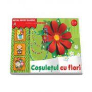 Cosuletul cu flori. Activitati pentru copiii de la 5 la 9 ani (Micul artist plastic)