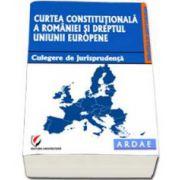 Curtea Constitutionala a Romaniei si dreptul Uniunii Europene (culegere de jurisprudenta)