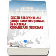 Decizii relevante ale Curtii Constitutionale in materia organizarii judiciare