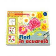 Flori in acuarela. Activitati pentru copiii de la 5 la 9 ani (Micul artist plastic)