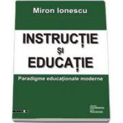 INSTRUCTIE SI EDUCATIE. Paradigme educationale moderne