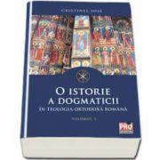 O istorie a dogmaticii in teologia ortodoxa romana - Volumul II