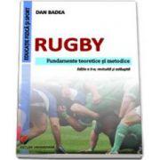 Rugby. Fundamente teoretice si metodice (Dan Badea)