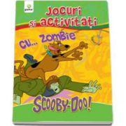 Scooby-Doo. Jocuri si activitati cu... zombie