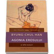 Agonia erosului si alte eseuri (Byung-Chul Han)