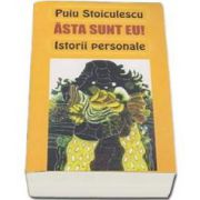 Asta sunt eu! Istorii personale - Puiu Stoiculescu