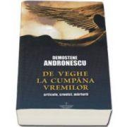 Demostene Andronescu, De veghe la cumpana vremilor. Articole, cronici, marturii