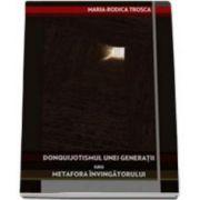 Donquijotismul unei generatii sau metafora invingatorului (Maria Rodica Trosca)