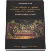 Tanatologia crestina intre istorie, ritualul inmormantarii, simbolism si actualitate. Abordare liturgico-pastorala