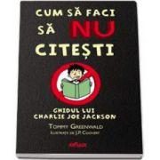 Cum sa faci sa NU citesti. Ghidul lui Charlie Joe Jackson (Tommy Greenwald)