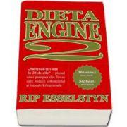 Rip Esselstyn - Dieta Engine 2. Dieta care schimba modul de alimentatie