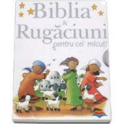 Biblia si rugaciuni pentru cei micuti