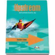 Curs pentru limba engleza. Upstream Intermediate B2. Manualul profesorului pentru clasa a IX-a (Editie Veche)