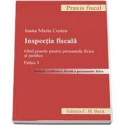 Inspectia fiscala. Ghid practic pentru persoanele fizice si juridice. Editia a III-a
