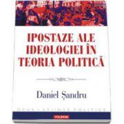 Ipostaze ale ideologiei in teoria politica (Daniel Sandru)