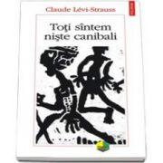 Claude Levi Strauss, Toti sintem niste canibali
