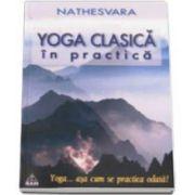 Yoga clasica in practica. Yoga... asa cum se practica odata! (Nathesvara)